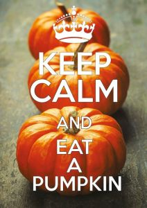 Keep Calm and Eat a Pumpkin